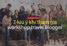 7 lưu ý khi tham gia workshop trở thành travel blogger