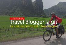 Travel Blogger là gì? Làm thế nào để trở thành travel blogger?