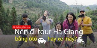 Nên đi tour Hà Giang bằng xe ô tô hay xe máy?