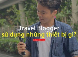 travel blogger sử dụng thiết bị gì